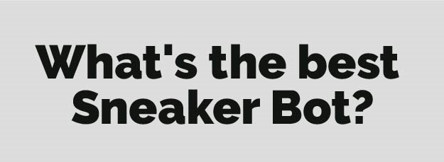 Best Sneaker Bot 2017: Which Bot Will Give You the Best